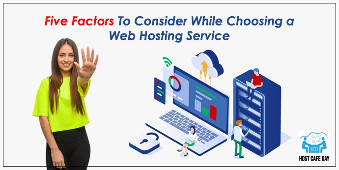 Five Factors To Consider While Choosing a Web Hosting Service